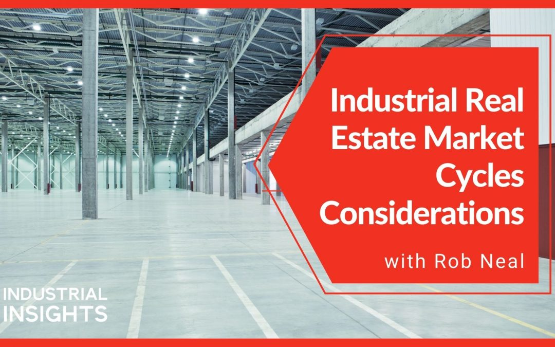 Industrial Real Estate Market Cycle Considerations with Rob Neal