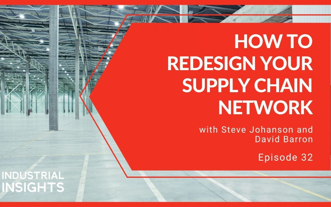How to Redesign Your Supply Chain Network with Steve Johanson and David Barron