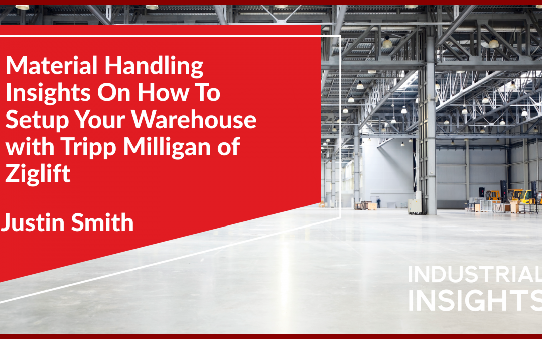 Material Handling Insights On How to Setup Your Warehouse with Tripp Milligan of Ziglift