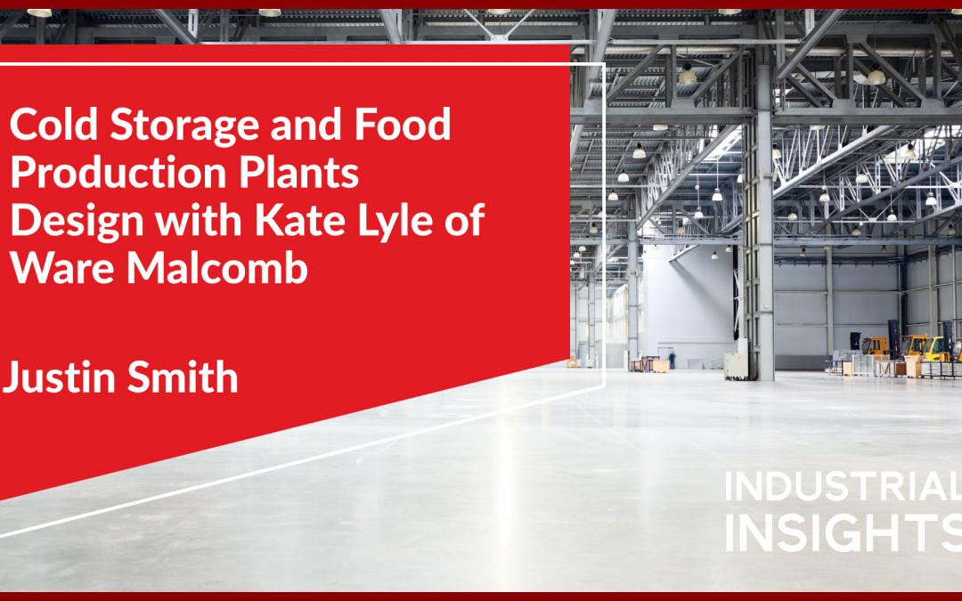 Cold Storage and Food Production Plants Design with Kate Lyle of Ware Malcomb