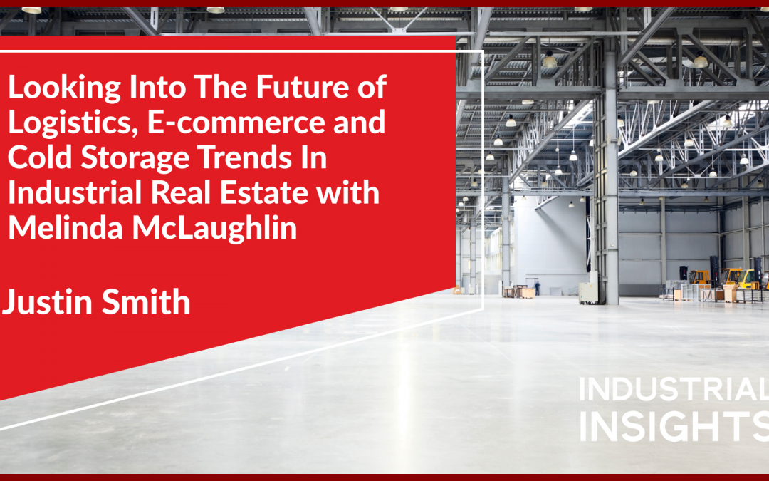 Looking Into the Future of Logistics, E-commerce and Cold Storage Trends in Industrial Real Estate with Melinda McLaughlin