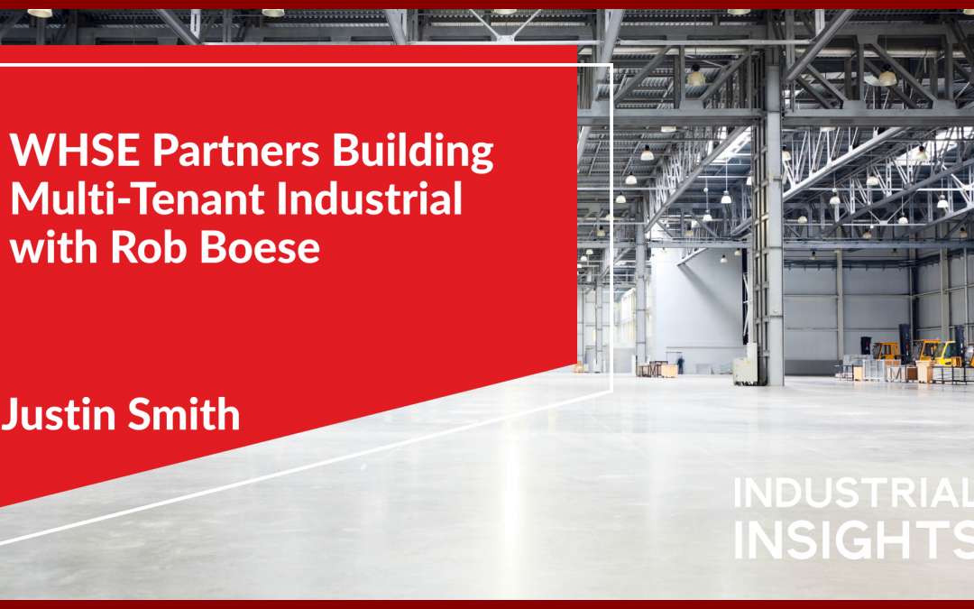 WHSE Partners Building Multi-Tenant Industrial with Rob Boese