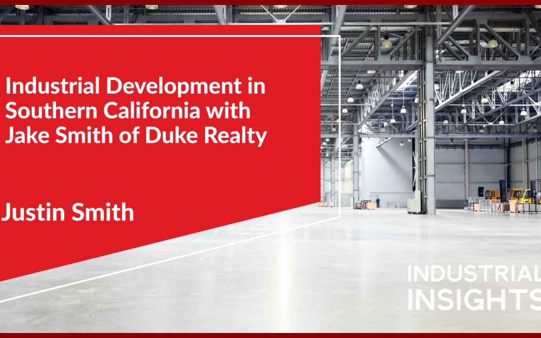 Industrial Development in Southern California with Jake Smith of Duke Realty