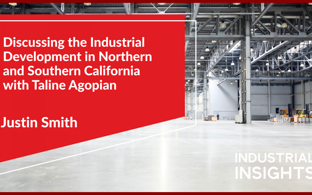 Discussing the Industrial Development In Northern and Southern California with Taline Agopian