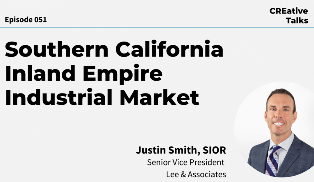 CREative Talks: Southern California Inland Empire Industrial Market with Justin Smith